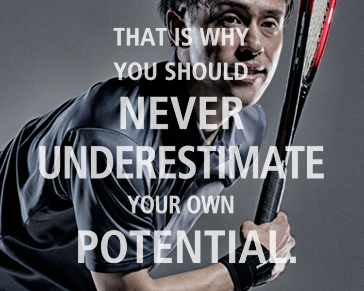 THAT IS WHY  YOU SHOULD NEVER UNDERESTIMATE YOUR OWN  POTENTIAL.